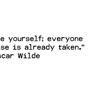 """Be yourself; everyone else is already taken.""  ― Oscar Wilde by Shirtquotes"
