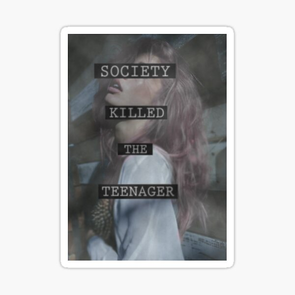 Society Killed the Teenager Sticker