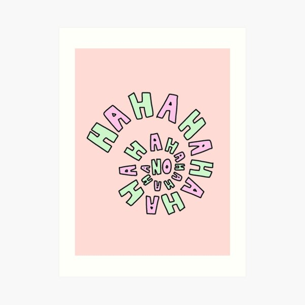 HAHAHAHAHA NO. Art Print