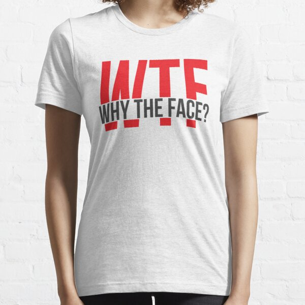 WTF: Why the Face? Essential T-Shirt