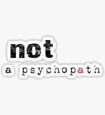 Not A Psychopath Sticker