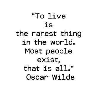 """To live is the rarest thing in the world. Most people exist, that is all.""  ― Oscar Wilde by Shirtquotes"