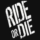 Ride or Die by avasponge
