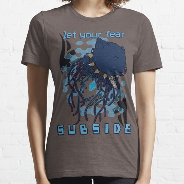 Let your fear subside. Essential T-Shirt