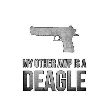 Counter Strike - My other AWP is a Deagle. by grimecreative
