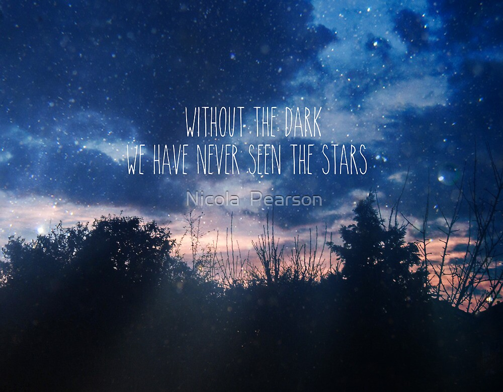 Without The Dark We Have Never Seen The Stars by Nicola  Pearson