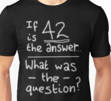 What Was the Question? Unisex T-Shirt