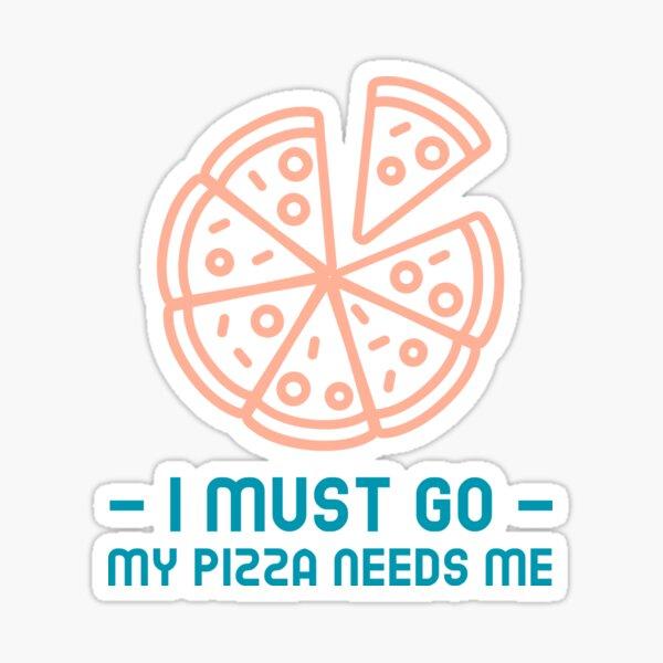 I Must Go - My Pizza Needs Me Sticker