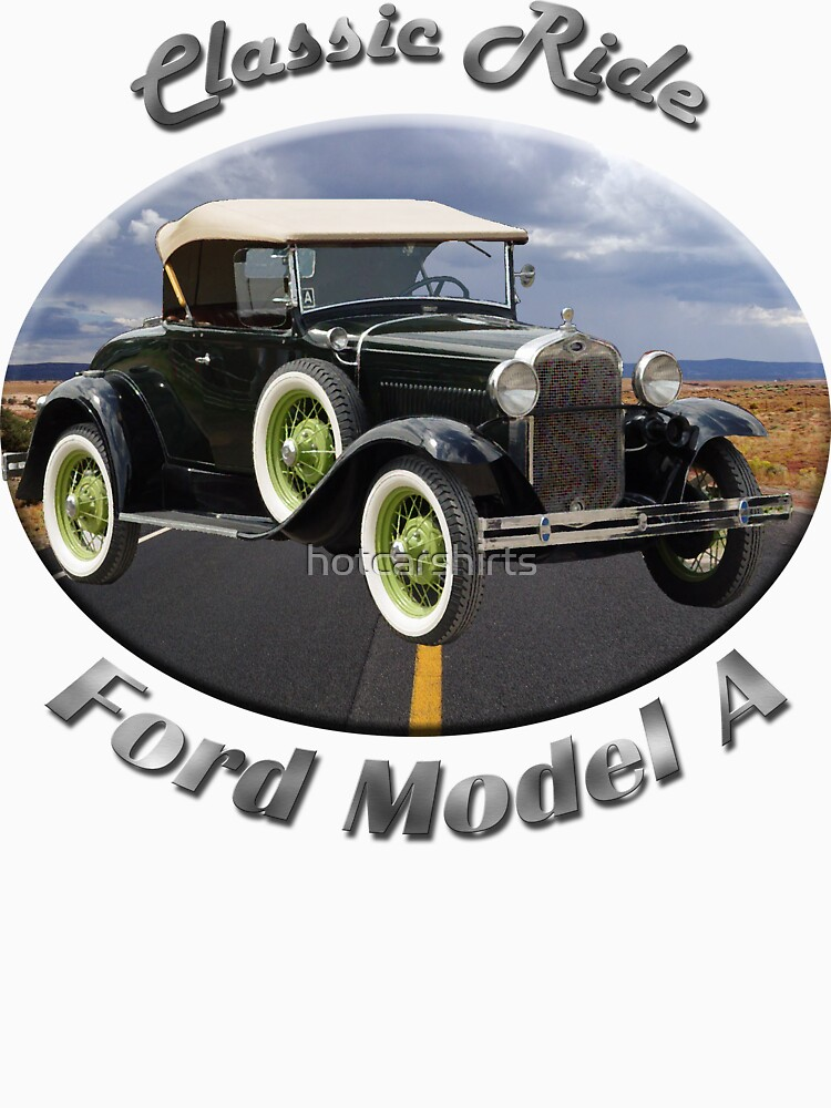 Ford Model A Classic Ride by hotcarshirts