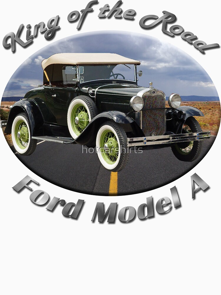 Ford Model A King Of The Road by hotcarshirts