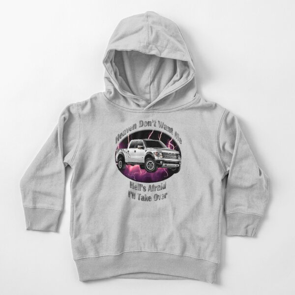 Ford F-150 Truck Heaven Don't Want Me Toddler Pullover Hoodie