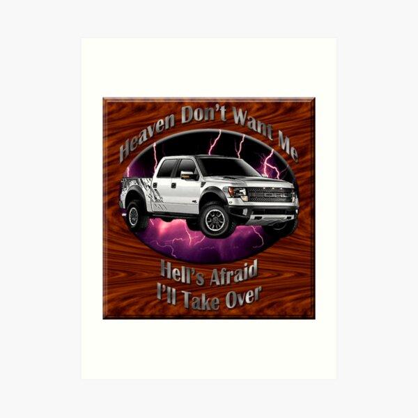 Ford F-150 Truck Heaven Don't Want Me Art Print