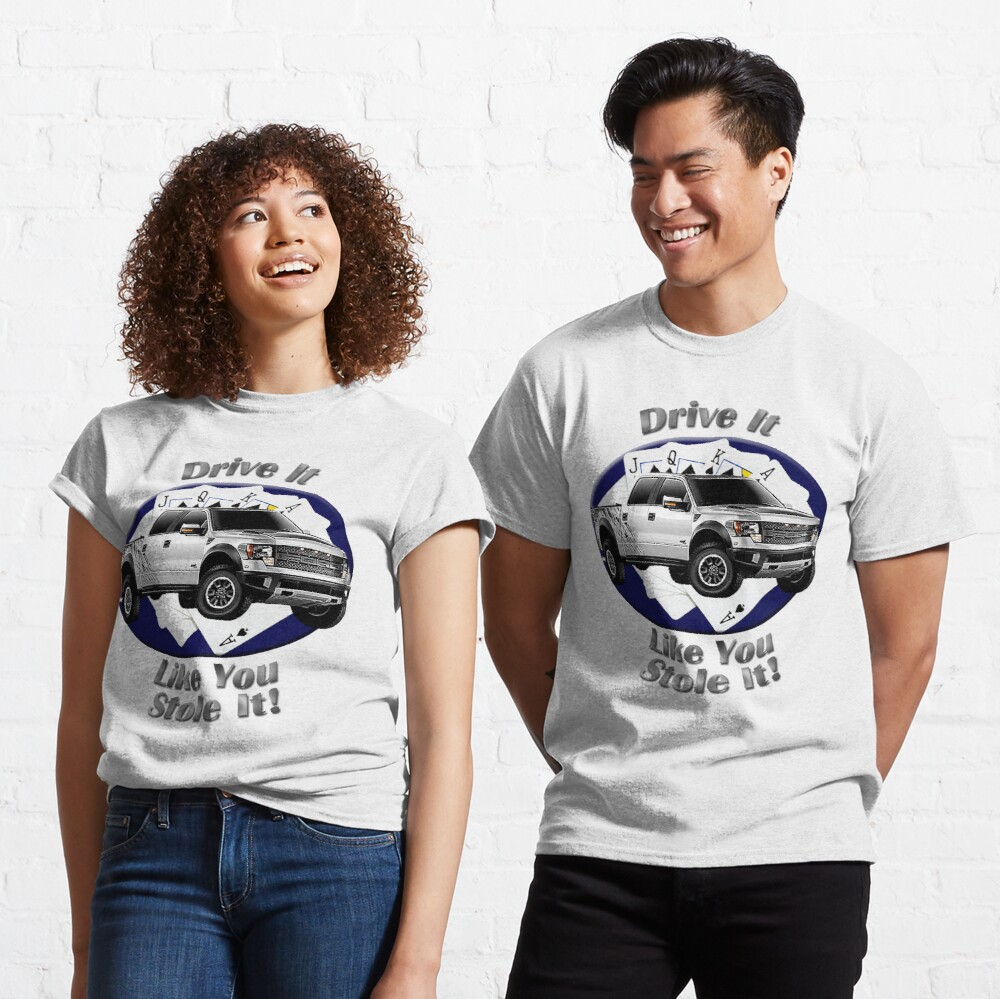 Ford F-150 Truck Drive It Like You Stole It Classic T-Shirt