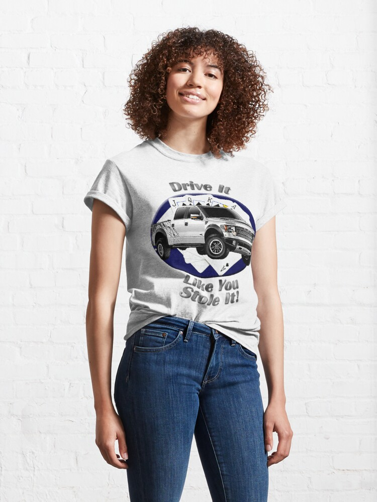 Alternate view of Ford F-150 Truck Drive It Like You Stole It Classic T-Shirt