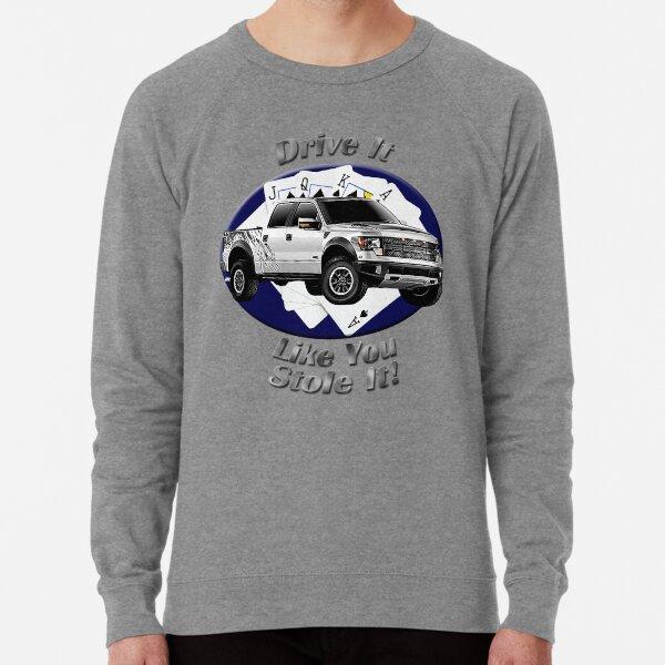Ford F-150 Truck Drive It Like You Stole It Lightweight Sweatshirt