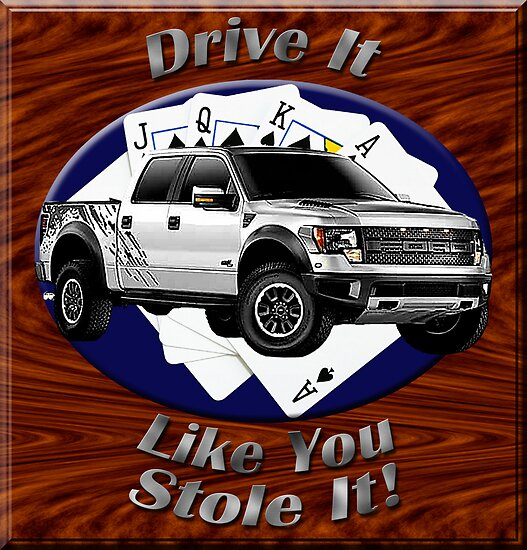 Ford F-150 Truck Drive It Like You Stole It by hotcarshirts