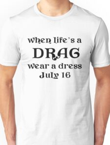 When Life's A Drag - Wear A Dress (I.D.D. July 16th) T-Shirt