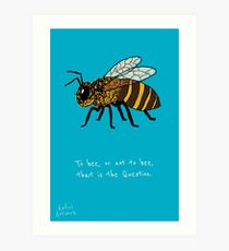 To bee, or not to bee Art Print