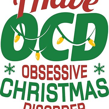 I HAVE OBSESSIVE CHRISTMAS DISORDER OCD by AMZIGH