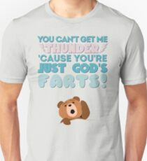 Thunder You're Just God's Farts! Unisex T-Shirt