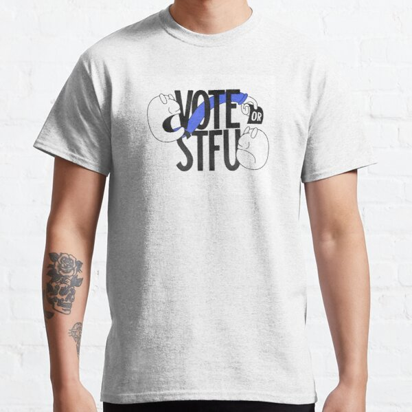 Vote or STFU Classic T-Shirt