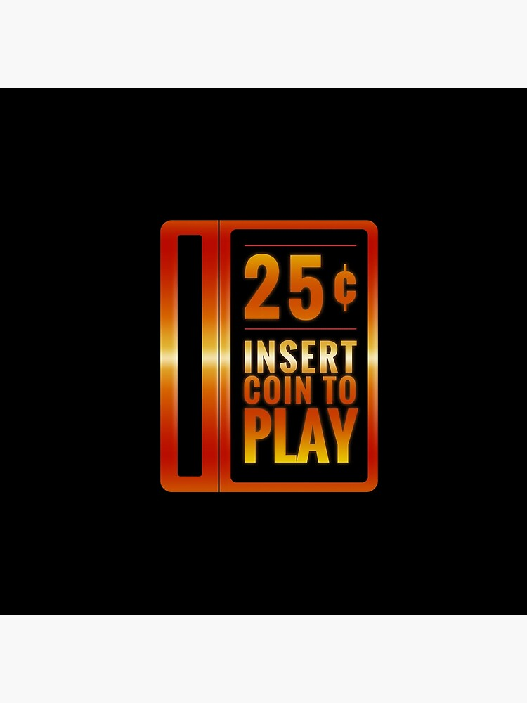 Insert 25¢ to play classic arcade coin slot by NearTheKnuckle