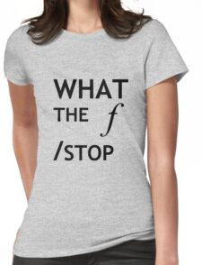 What the f Stop Womens Fitted T-Shirt