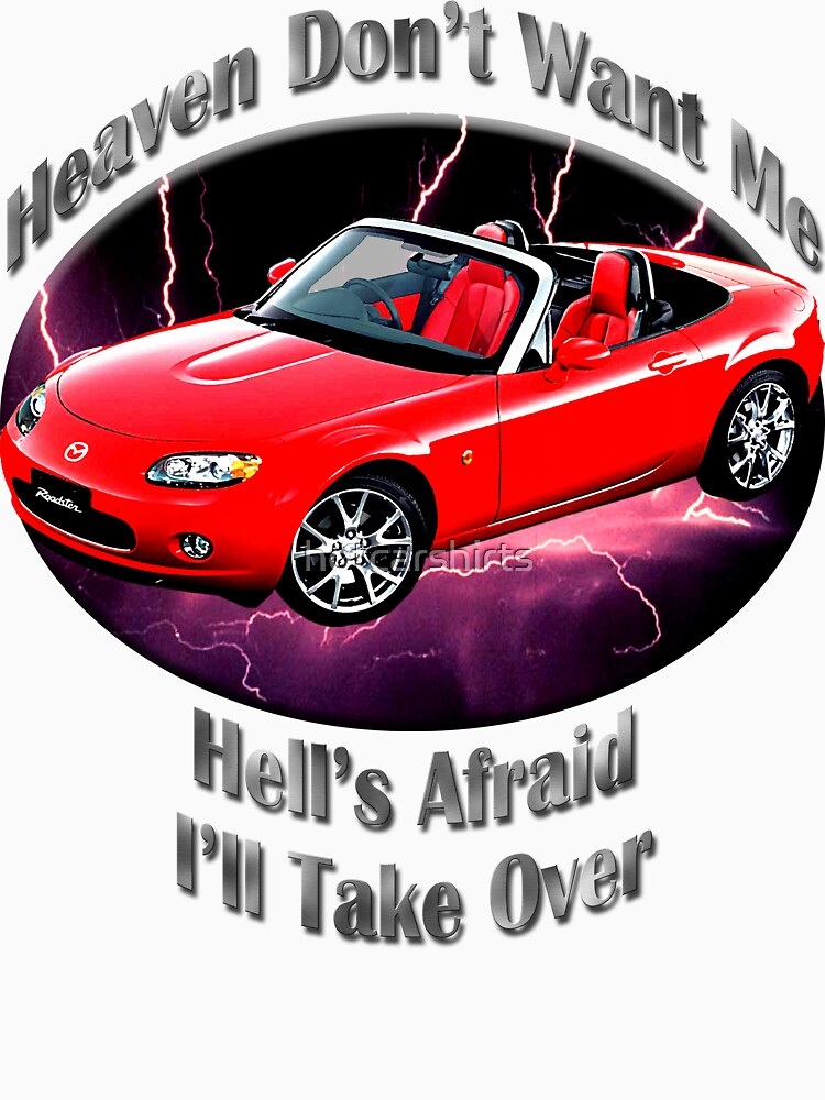 Mazda MX-5 Miata Heaven Don't Want Me by hotcarshirts