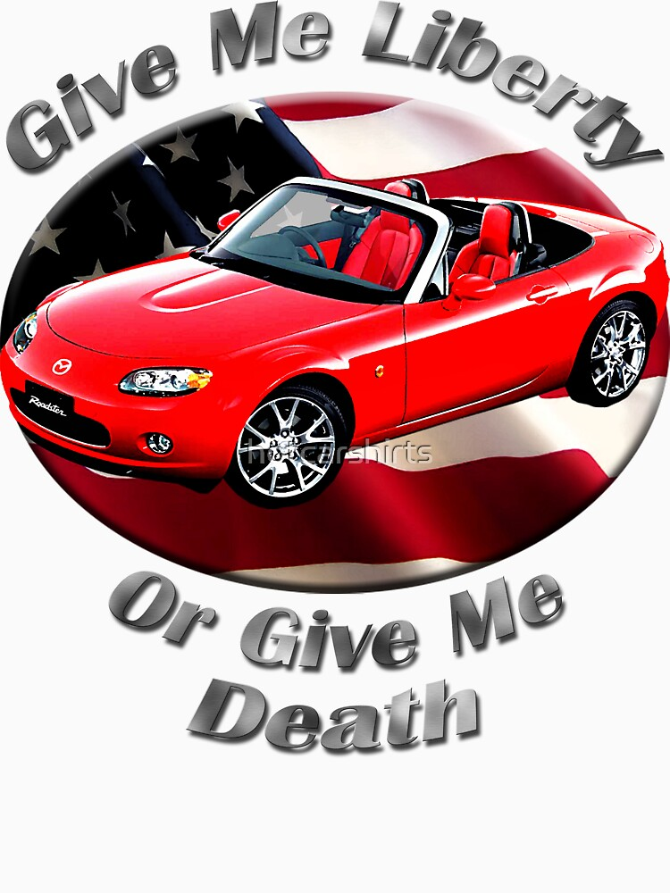 Mazda MX-5 Miata Give Me Liberty by hotcarshirts