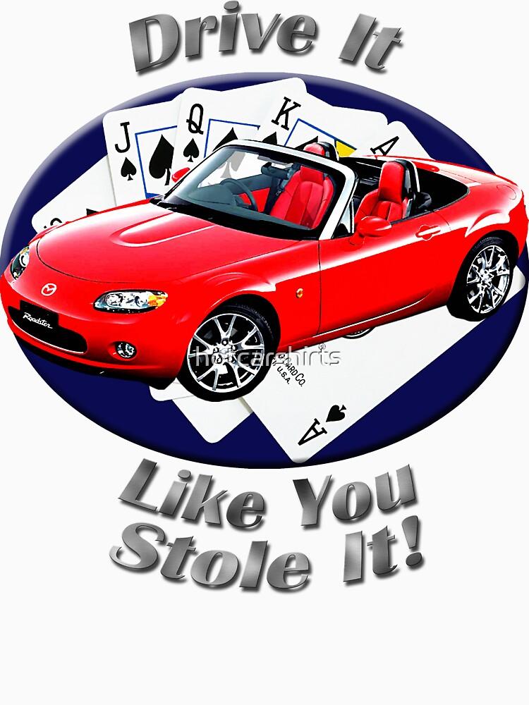 Mazda MX-5 Miata Drive It Like You Stole It by hotcarshirts