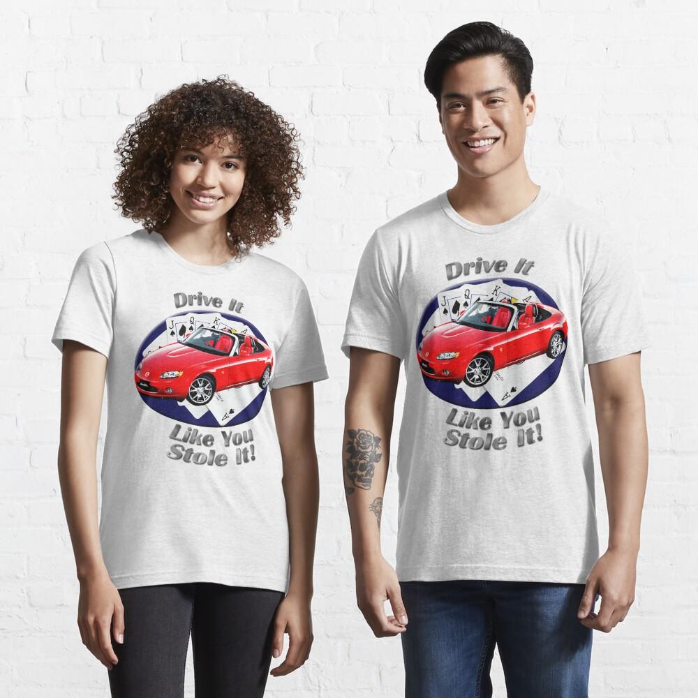 Mazda MX-5 Miata Drive It Like You Stole It Essential T-Shirt