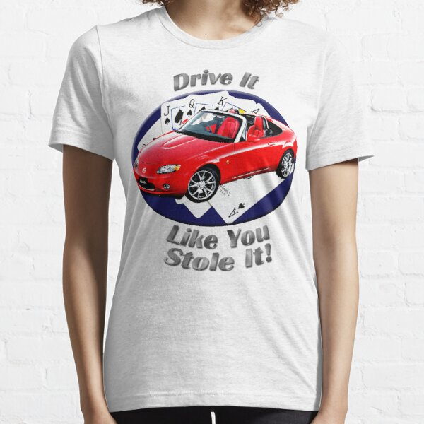 Mazda MX-5 Miata Drive It Like You Stole It Essential T-Shirt