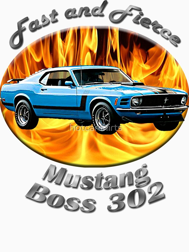 Ford Mustang Boss 302 Fast and Fierce by hotcarshirts