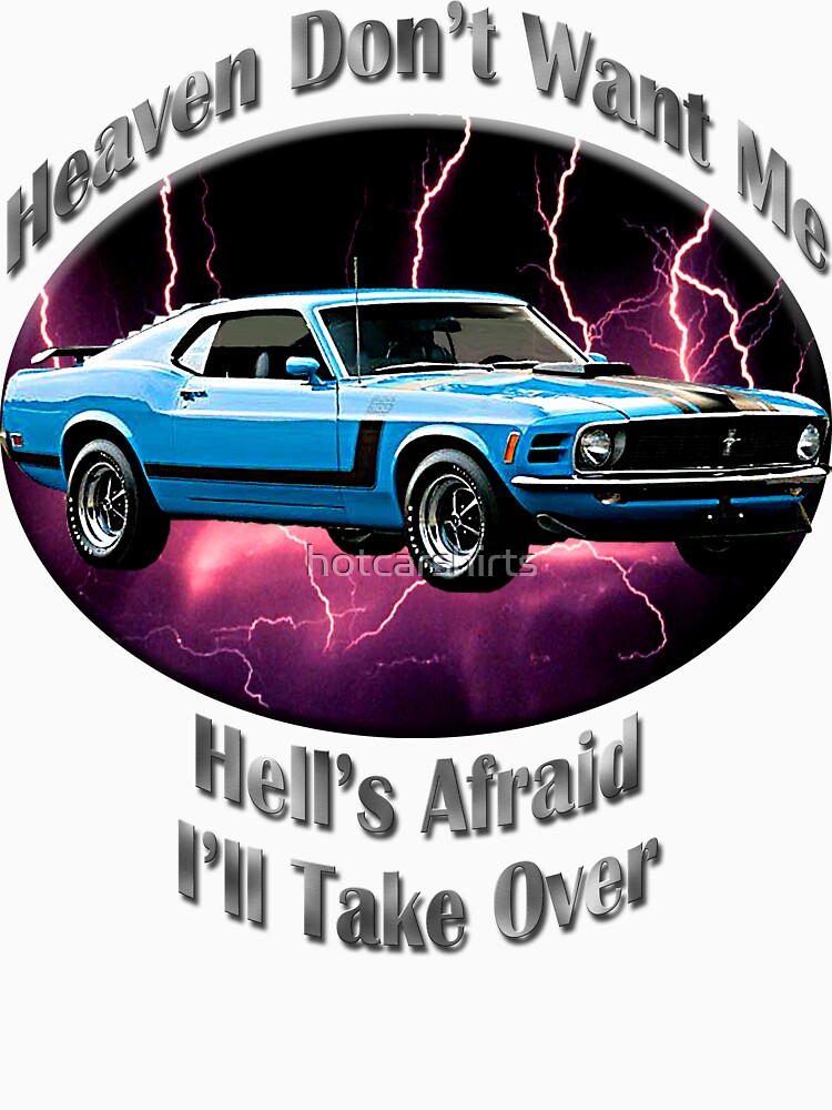 Ford Mustang Boss 302 Heaven Don't Want Me by hotcarshirts