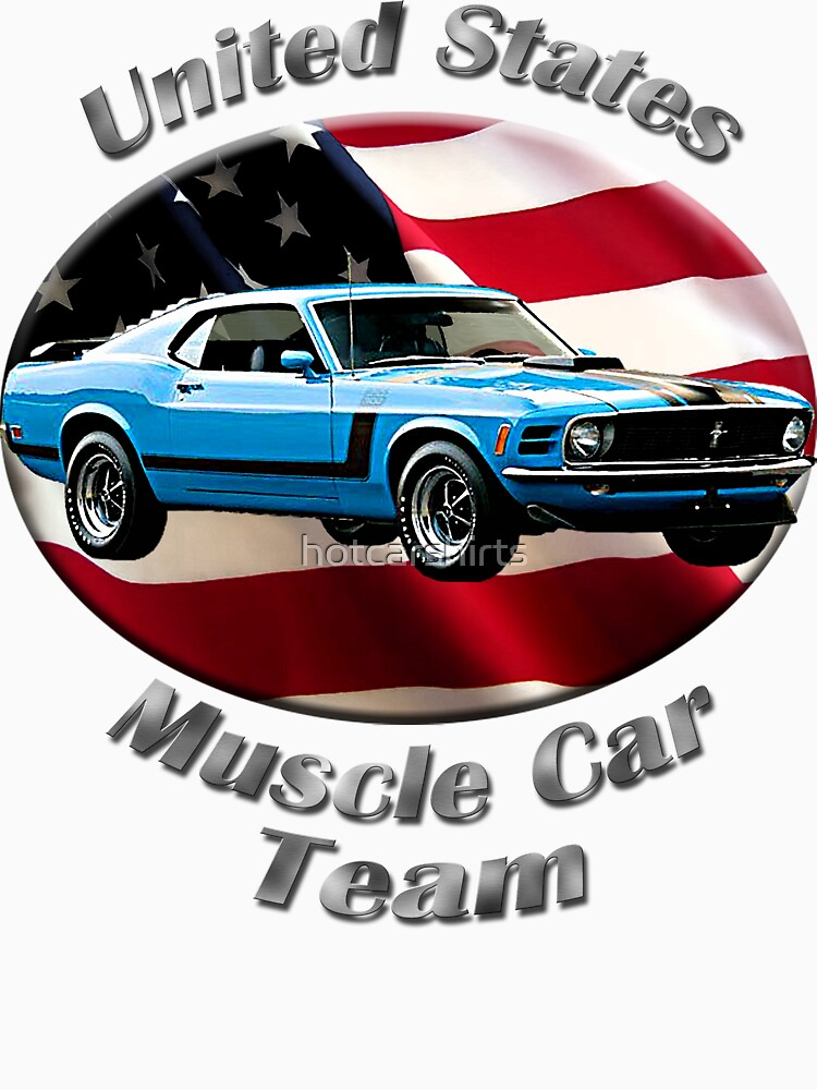 Ford Mustang Boss 302 Muscle Car Team by hotcarshirts