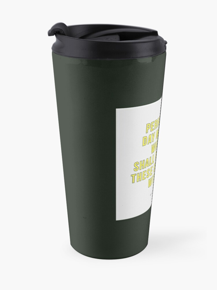 Alternate view of Perhaps the day may come when we shall remember these... - Virgil Travel Mug