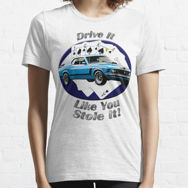 Ford Mustang Boss 302 Drive It Like You Stole It Essential T-Shirt