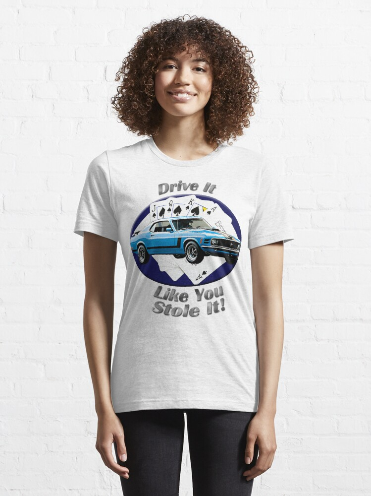 Alternate view of Ford Mustang Boss 302 Drive It Like You Stole It Essential T-Shirt