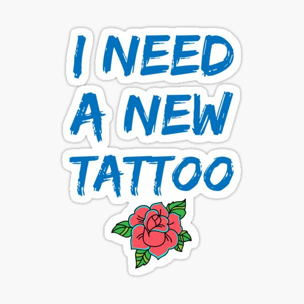 I need a new Tattoo Sticker