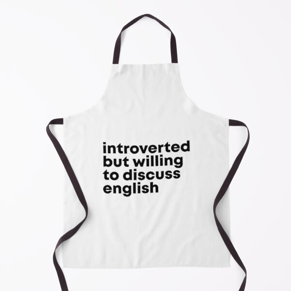 Introverted but willing to discuss English Apron