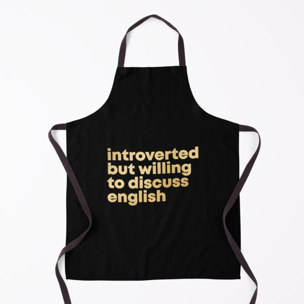 Introverted but willing to discuss English in Gold Apron