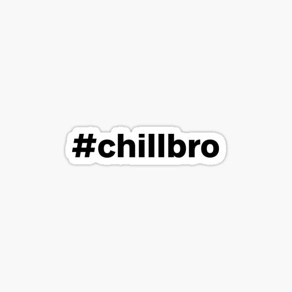 #chillbro hashtag  Sticker