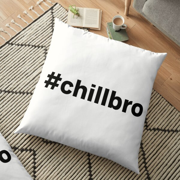 #chillbro hashtag  Floor Pillow