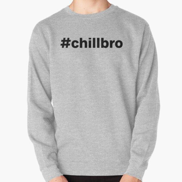 #chillbro hashtag  Pullover Sweatshirt
