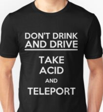 Don't Drink And Drive Take Acid And Teleport (white) Unisex T-Shirt
