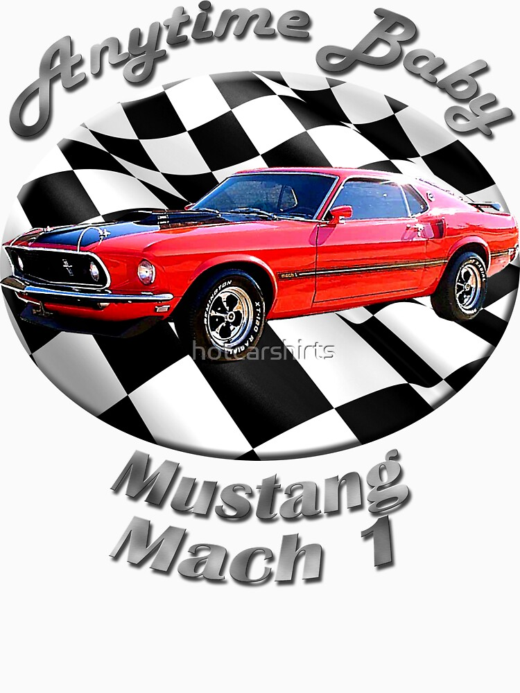 Ford Mustang Mach 1 Anytime Baby by hotcarshirts