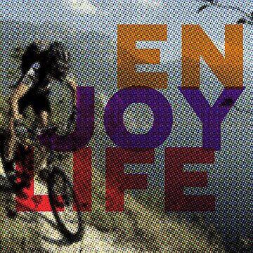 Enjoy Life by julcenei