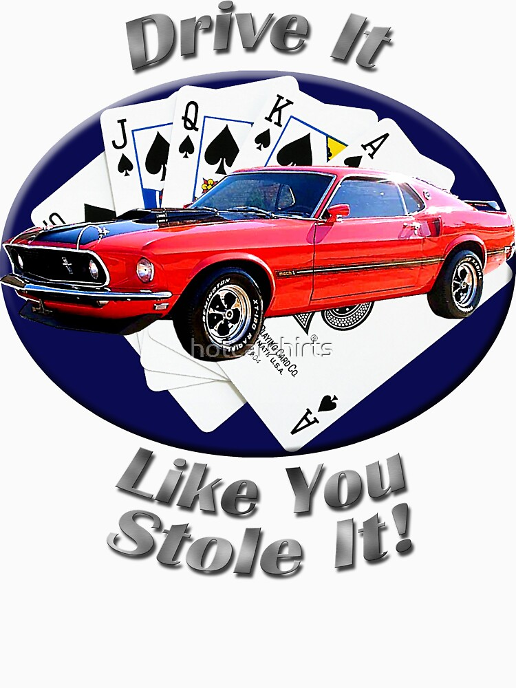 Ford Mustang Mach 1 Drive It Like You Stole It by hotcarshirts