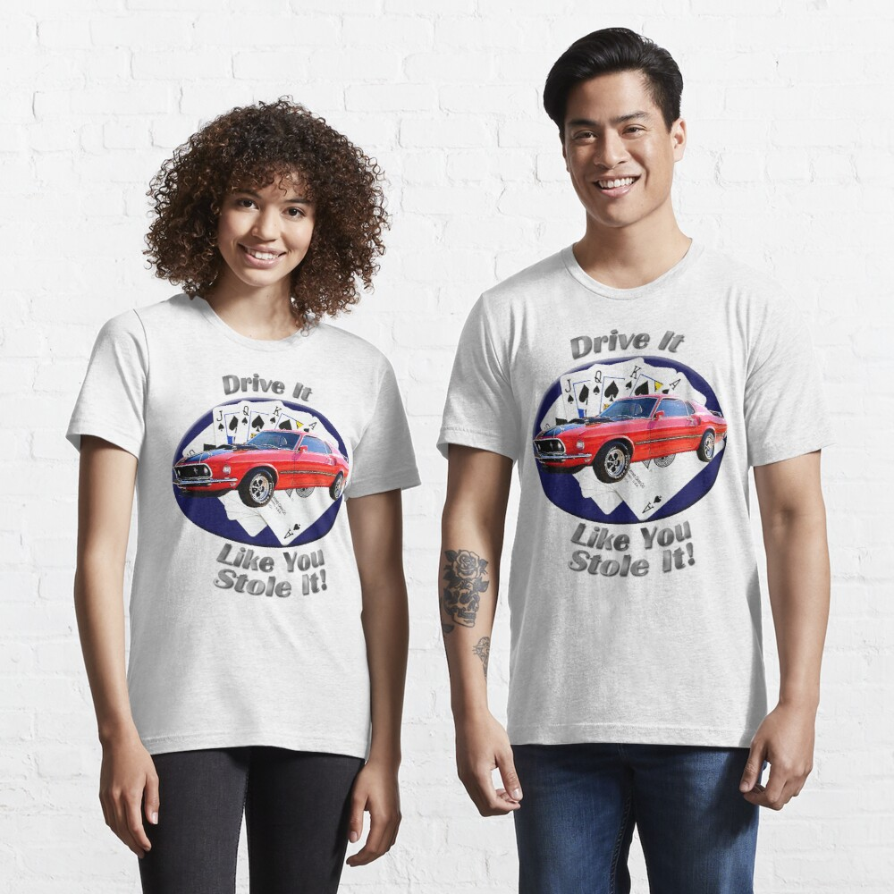 Ford Mustang Mach 1 Drive It Like You Stole It Essential T-Shirt