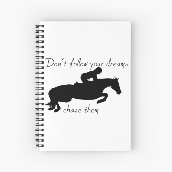 Don't follow your dreams, chase them Spiral Notebook